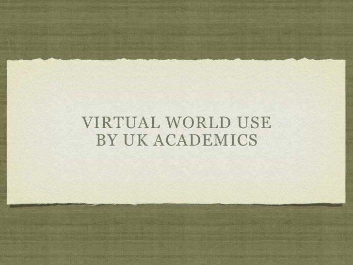 VIRTUAL WORLD USE BY UK ACADEMICS