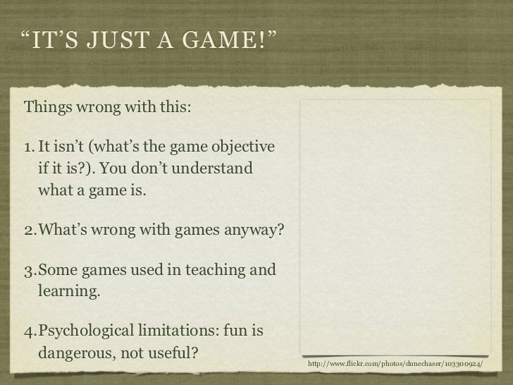 """""""IT'S JUST A GAME!""""Things wrong with this:1. It isn't (what's the game objective   if it is?). You don't understand   what..."""
