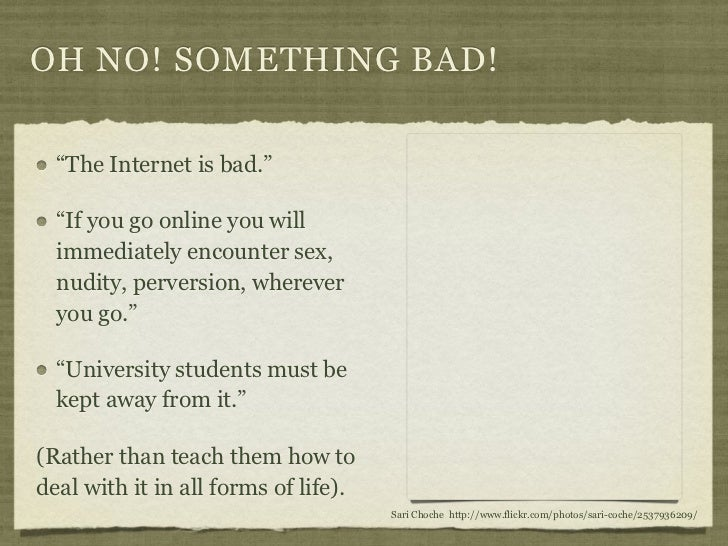 """OH NO! SOMETHING BAD!  """"The Internet is bad.""""  """"If you go online you will  immediately encounter sex,  nudity, perversion,..."""