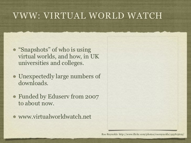 """VWW: VIRTUAL WORLD WATCH""""Snapshots"""" of who is usingvirtual worlds, and how, in UKuniversities and colleges.Unexpectedly la..."""