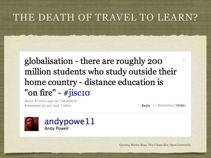 THE DEATH OF TRAVEL TO LEARN?                Quoting Martin Bean, Vice-Chancellor, Open University