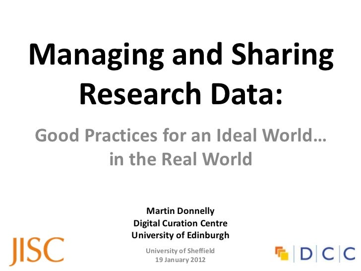 Managing and Sharing  Research Data:Good Practices for an Ideal World…        in the Real World              Martin Donnel...