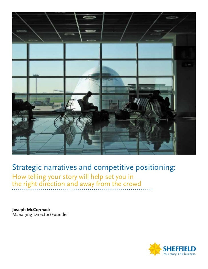 Strategic narratives and competitive positioning:How telling your story will help set you inthe right direction and away f...