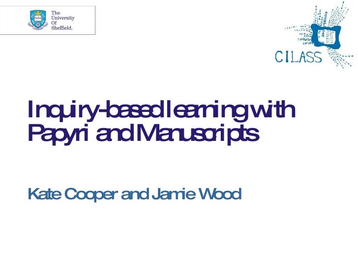 Inquiry-based learning with Papyri and Manuscripts Kate Cooper and Jamie Wood