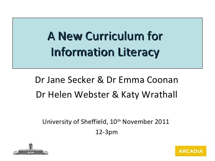 A New Curriculum for Information Literacy Dr Jane Secker & Dr Emma Coonan Dr Helen Webster & Katy Wrathall University of S...