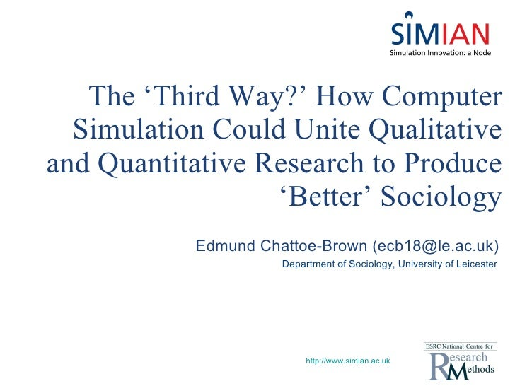 The  'Th ird Way?' How Computer Simulation Could Unite Qualitative and Quantitative Research to Produce 'B e tter' Sociolo...