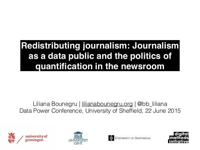 ! Liliana Bounegru | lilianabounegru.org | @bb_liliana Data Power Conference, University of Sheffield, 22 June 2015 Redistr...