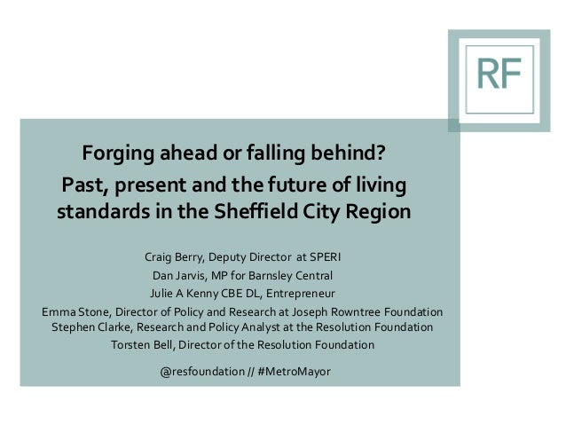 Forging ahead or falling behind? Past, present and the future of living standards in the Sheffield City Region Craig Berry...