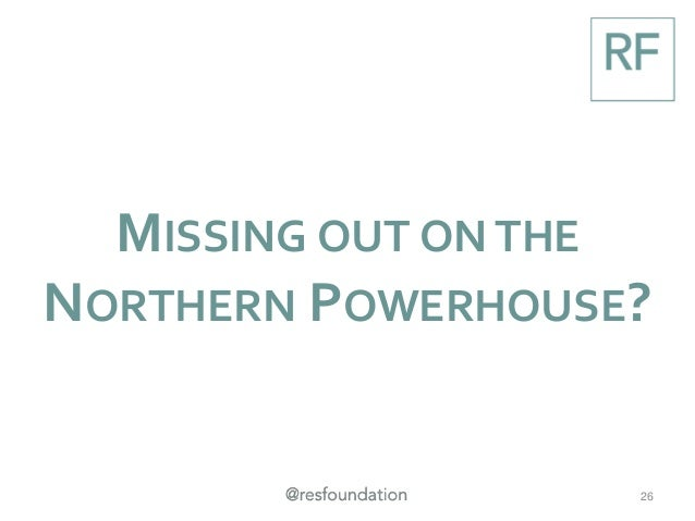 MISSING OUT ON THE NORTHERN POWERHOUSE? 26