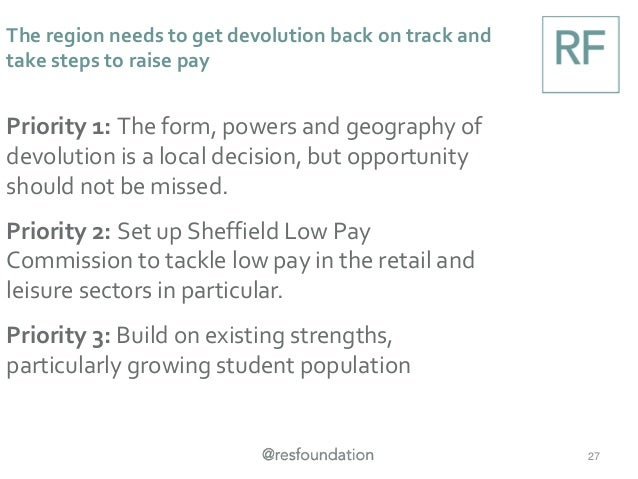The region needs to get devolution back on track and take steps to raise pay 27 Priority 1: The form, powers and geography...