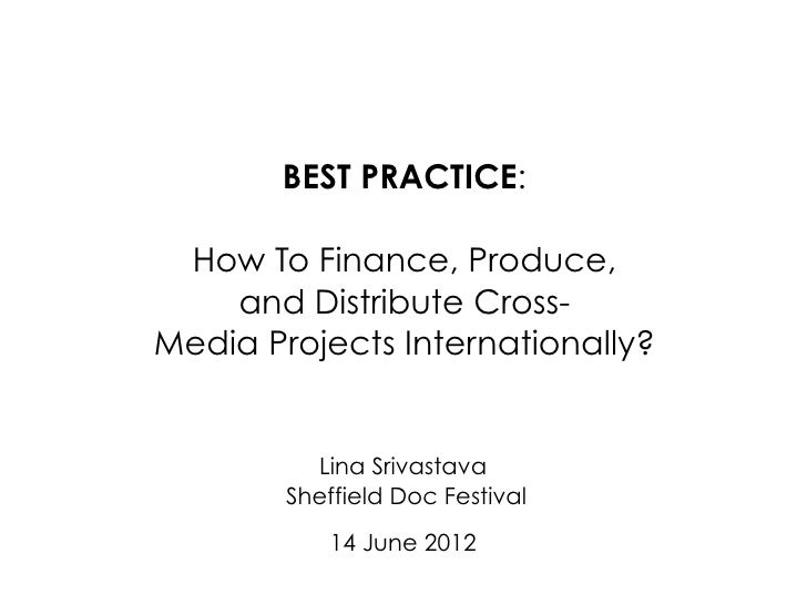 BEST PRACTICE: How To Finance, Produce,    and Distribute Cross-Media Projects Internationally?          Lina Srivastava  ...