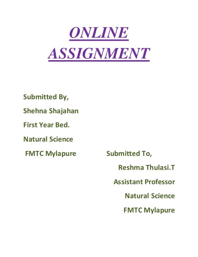 ONLINE ASSIGNMENT Submitted By, Shehna Shajahan First Year Bed. Natural Science FMTC Mylapure Submitted To, Reshma Thulasi...