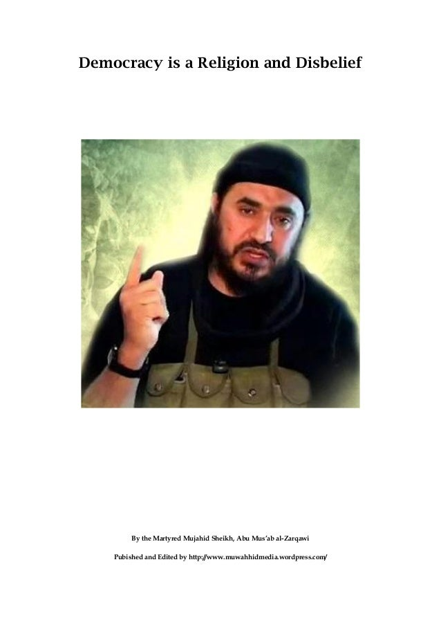 Democracy is a Religion and Disbelief  By the Martyred Mujahid Sheikh, Abu Mus'ab al-Zarqawi Pubished and Edited by http:/...