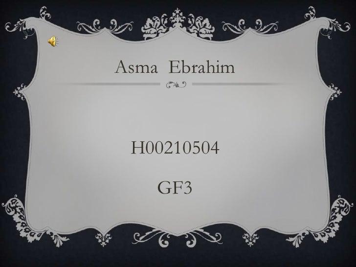 Asma  Ebrahim<br />H00210504<br />GF3<br />