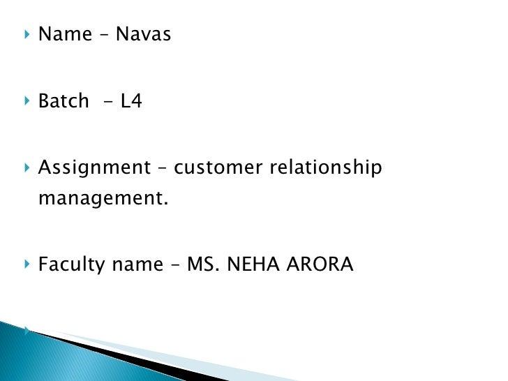 <ul><li>Name – Navas  </li></ul><ul><li>Batch  - L4 </li></ul><ul><li>Assignment – customer relationship management. </li>...