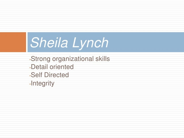 Sheila Lynch•Strong organizational skills•Detail oriented•Self Directed•Integrity