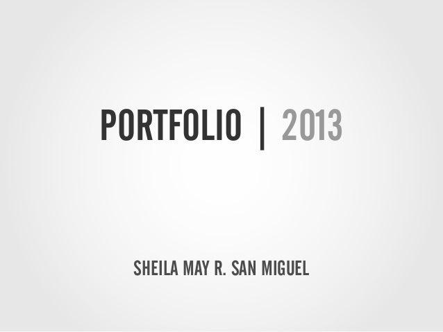 PORTFOLIO | 2013 SHEILA MAY R. SAN MIGUEL