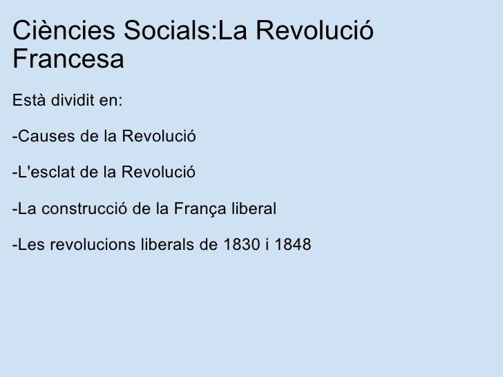 Ciències Socials:La Revolució Francesa   <ul><li>Està dividit en: </li></ul><ul><li> </li></ul><ul><li>-Causes de la Re...