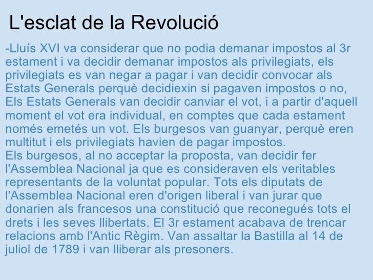 L'esclat de la Revolució <ul><li>-Lluís XVI va considerar que no podia demanar impostos al 3r estament i va decidir demana...