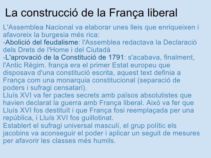La construcció de la França liberal <ul><li>L'Assemblea Nacional va elaborar unes lleis que enriqueixen i afavoreix la bur...
