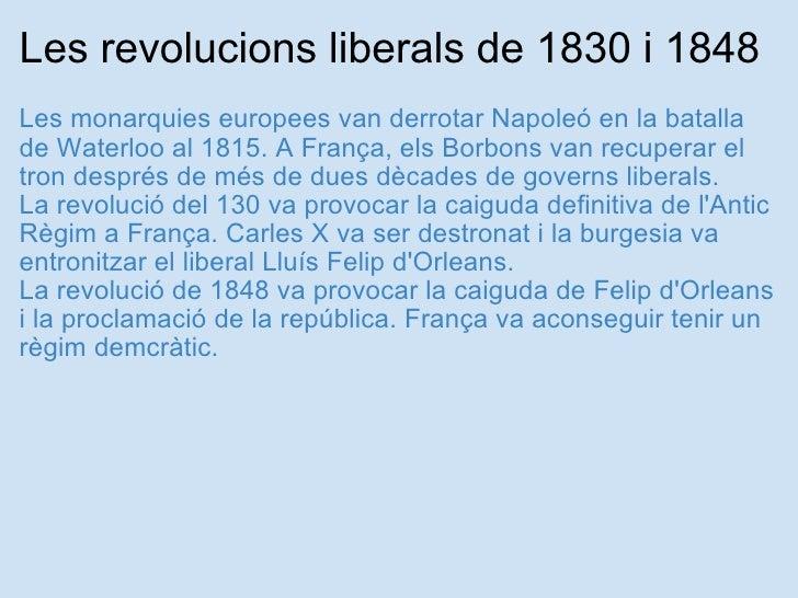 Les revolucions liberals de 1830 i 1848 <ul><li>Les monarquies europees van derrotar Napoleó en la batalla de Waterloo al ...