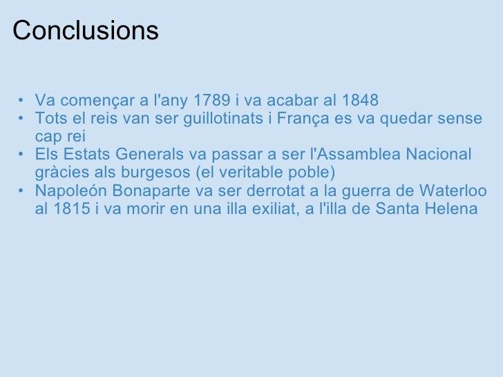 Conclusions <ul><ul><li>Va començar a l'any 1789 i va acabar al 1848 </li></ul></ul><ul><ul><li>Tots el reis van ser g...