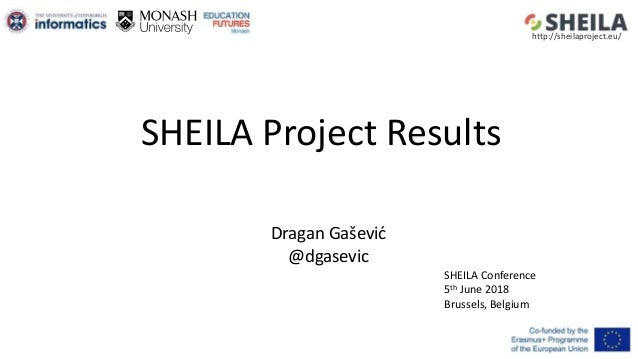 SHEILA Project Results Dragan Gašević @dgasevic SHEILA Conference 5th June 2018 Brussels, Belgium http://sheilaproject.eu/