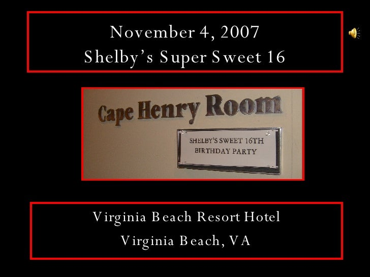 November 4, 2007 Shelby's Super Sweet 16 Virginia Beach Resort Hotel Virginia Beach, VA
