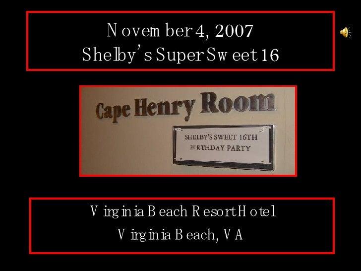November 4, 2007 Shelby's Super Sweet 16 Virginia Beach Resort Hotel Virginia Beach, VA