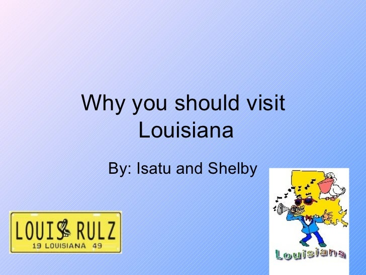 Why you should visit  Louisiana By: Isatu and Shelby