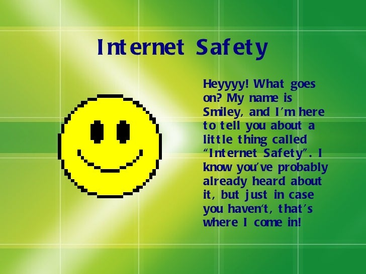 """Internet Safety <ul><li>Heyyyy! What goes on? My name is Smiley, and I'm here to tell you about a little thing called """"Int..."""