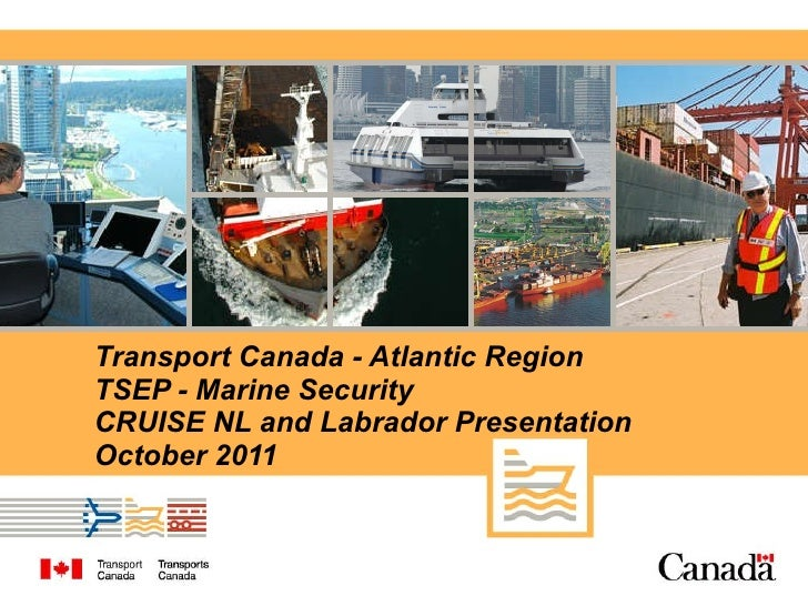 Transport Canada - Atlantic Region TSEP - Marine Security CRUISE NL and Labrador Presentation  October 2011