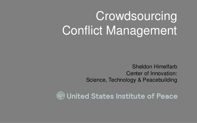 CrowdsourcingConflict Management                     Sheldon Himelfarb                  Center of Innovation:   Science, T...