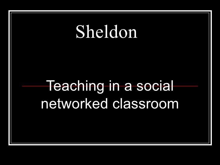 Sheldon Teaching in a social networked classroom