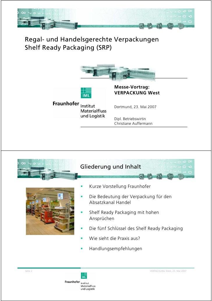 Regal- und Handelsgerechte Verpackungen Shelf Ready Packaging (SRP)                                    Messe-Vortrag:     ...