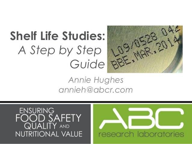 Annie Hughes annieh@abcr.com Shelf Life Studies: A Step by Step Guide