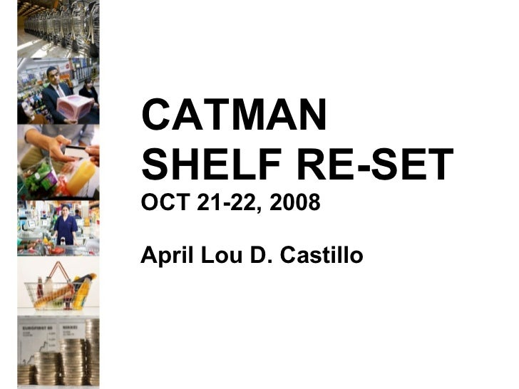 CATMAN SHELF RE-SET OCT 21-22, 2008 April Lou D. Castillo