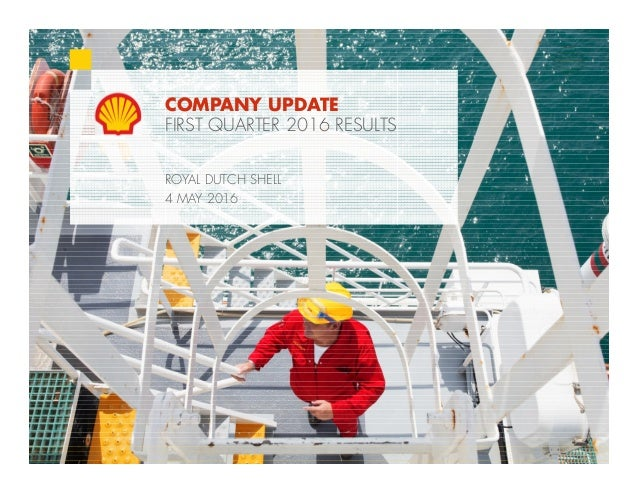 1Copyright of Royal Dutch Shell plc May 4, 2016 COMPANY UPDATE FIRST QUARTER 2016 RESULTS ROYAL DUTCH SHELL 4 MAY 2016