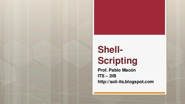 Shell- Scripting Prof. Pablo Macón ITS – 2IB http://soii-its.blogspot.com