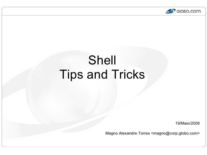 Shell Tips and Tricks                                            19/Maio/2008          Magno Alexandre Torres <magno@corp....