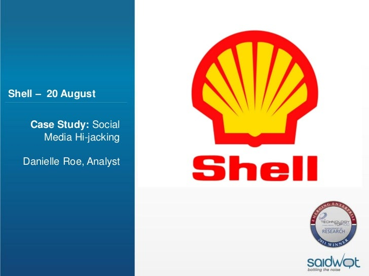 Shell – 20 August    Case Study: Social      Media Hi-jacking  Danielle Roe, Analyst