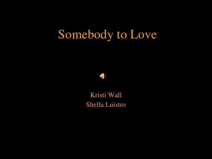 Somebody to Love Kristi Wall Shella Luistro