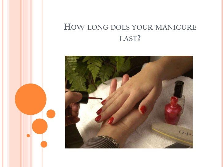 How long does your manicure last?<br />