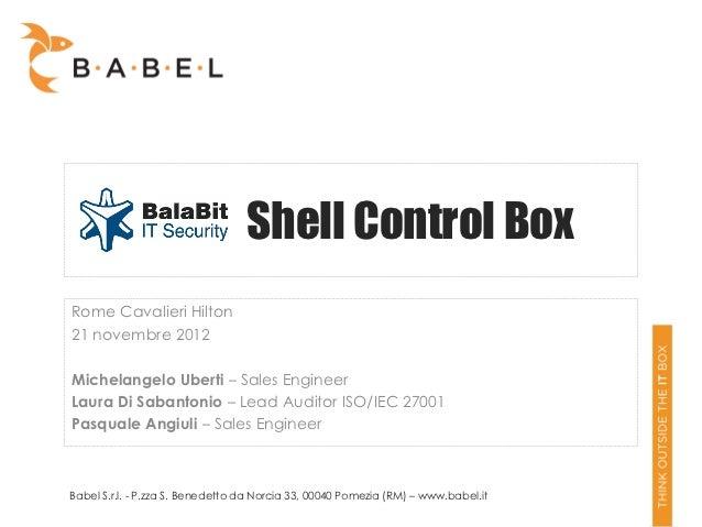 Shell Control BoxRome Cavalieri Hilton21 novembre 2012Michelangelo Uberti – Sales EngineerLaura Di Sabantonio – Lead Audit...