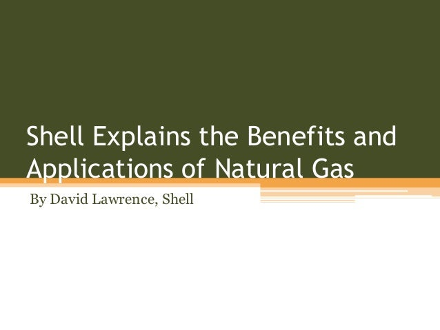 Shell Explains the Benefits and Applications of Natural Gas By David Lawrence, Shell