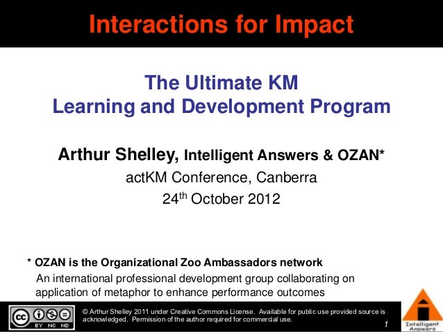 Interactions for Impact              The Ultimate KM     Learning and Development Program      Arthur Shelley, Intelligent...