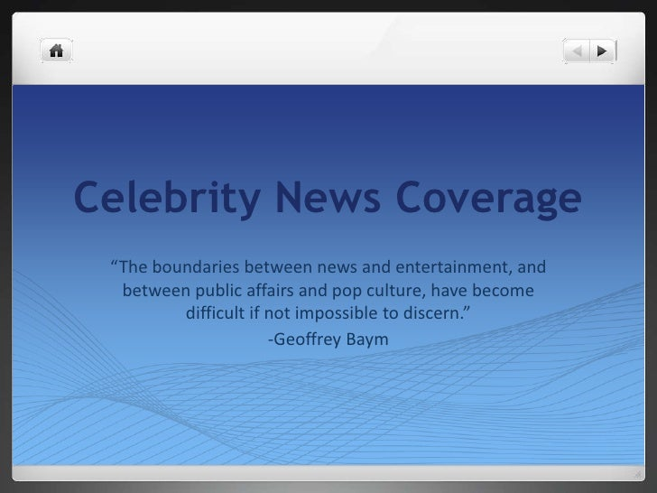 """Celebrity News Coverage<br />""""The boundaries between news and entertainment, and between public affairs and pop culture, h..."""