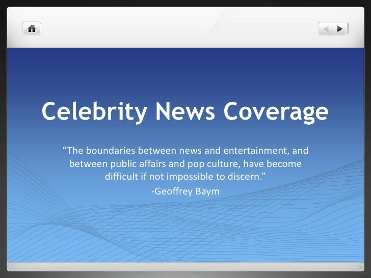 "Celebrity News Coverage<br />""The boundaries between news and entertainment, and between public affairs and pop culture, h..."