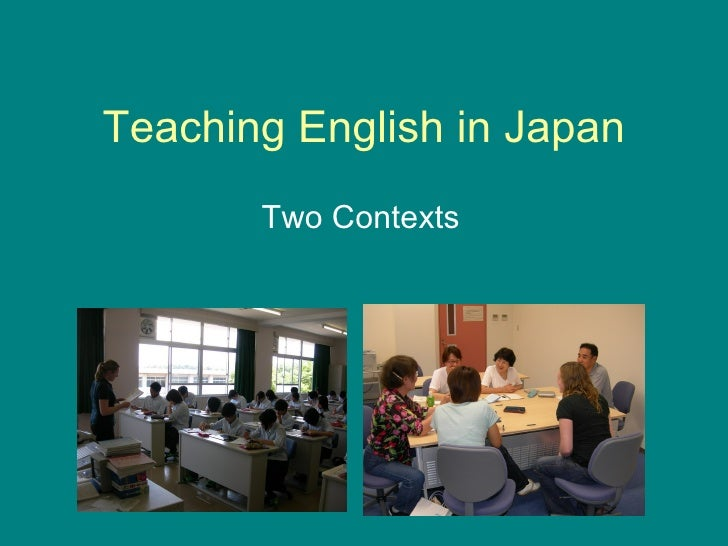 Teaching English in Japan Two Contexts