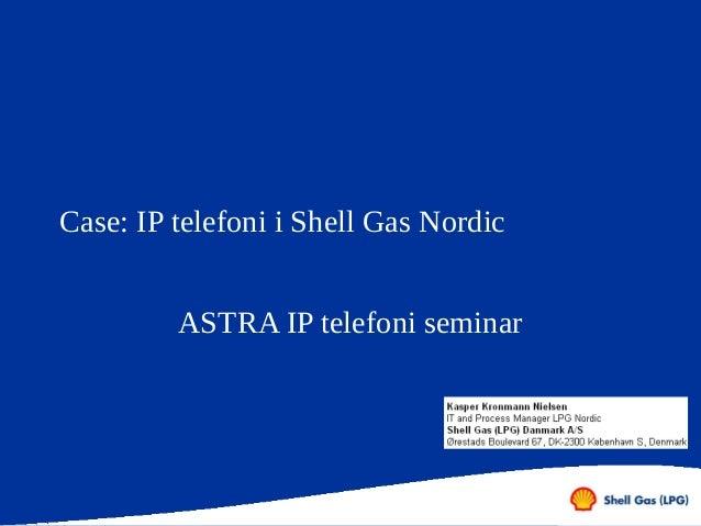 Case: IP telefoni i Shell Gas Nordic         ASTRA IP telefoni seminar